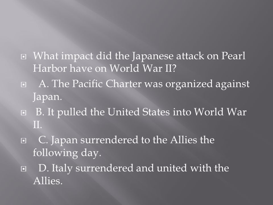 What impact did the Japanese attack on Pearl Harbor have on World War II