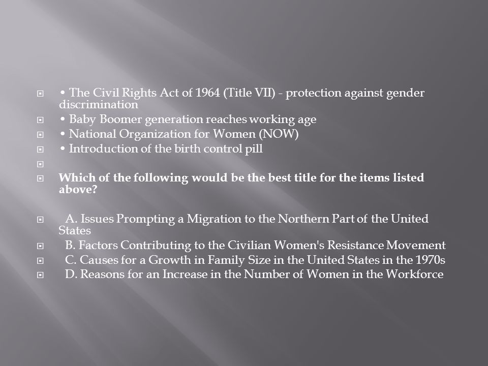 • The Civil Rights Act of 1964 (Title VII) - protection against gender discrimination