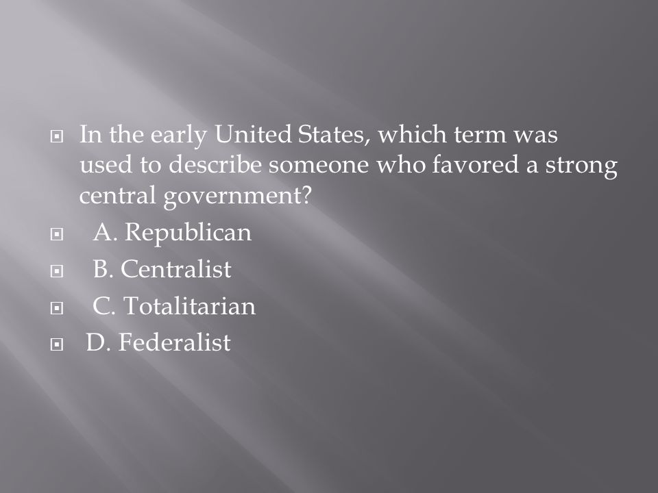 In the early United States, which term was used to describe someone who favored a strong central government