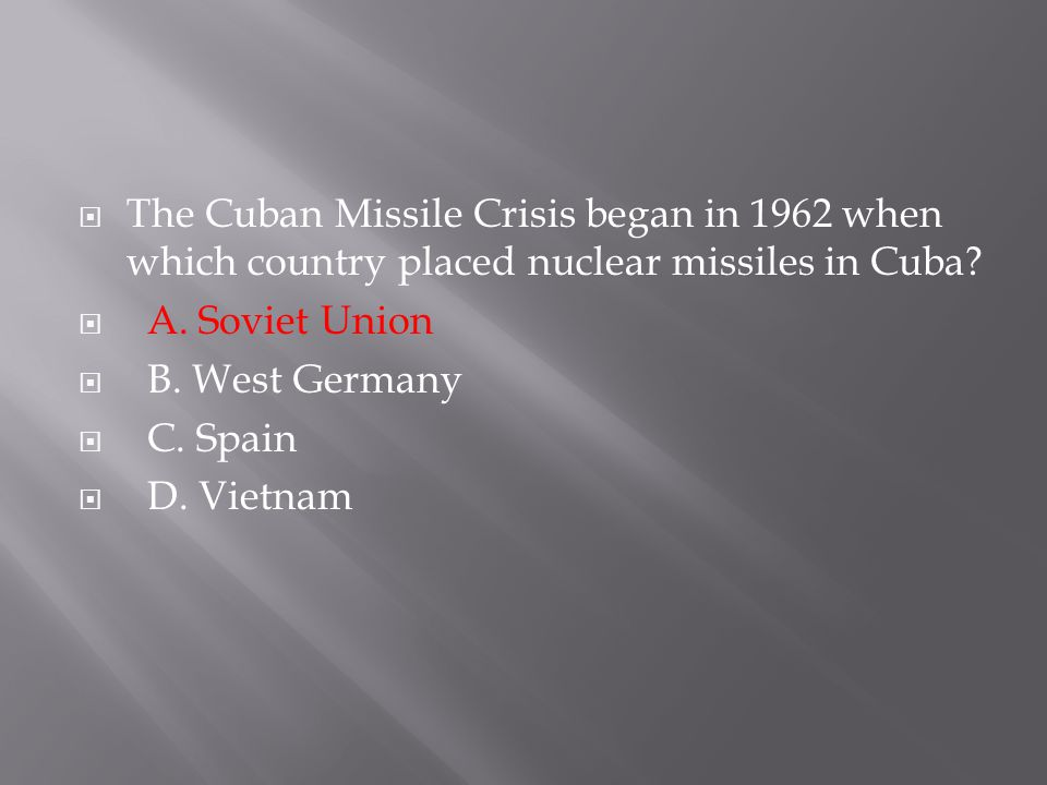 The Cuban Missile Crisis began in 1962 when which country placed nuclear missiles in Cuba