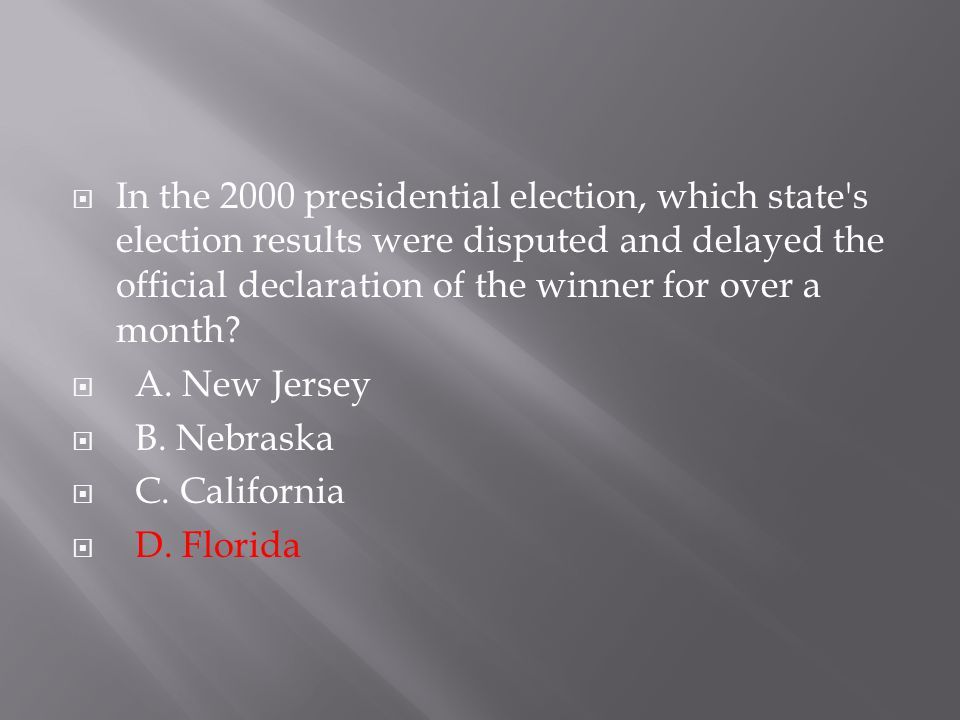 In the 2000 presidential election, which state s election results were disputed and delayed the official declaration of the winner for over a month