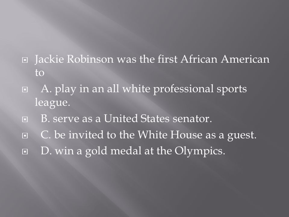 Jackie Robinson was the first African American to