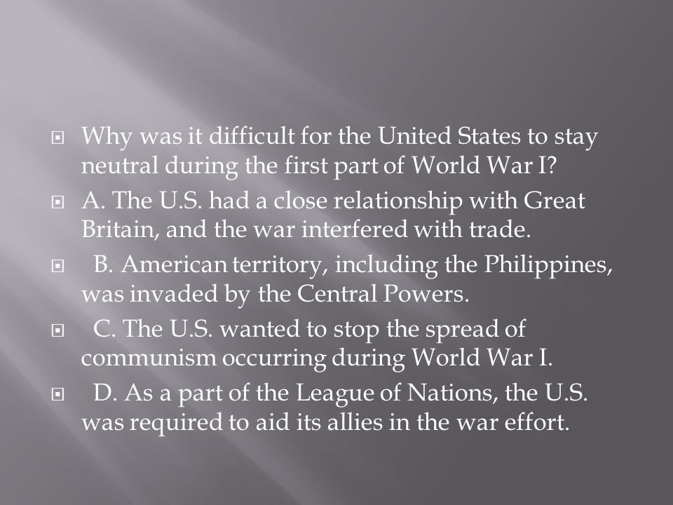 Why was it difficult for the United States to stay neutral during the first part of World War I