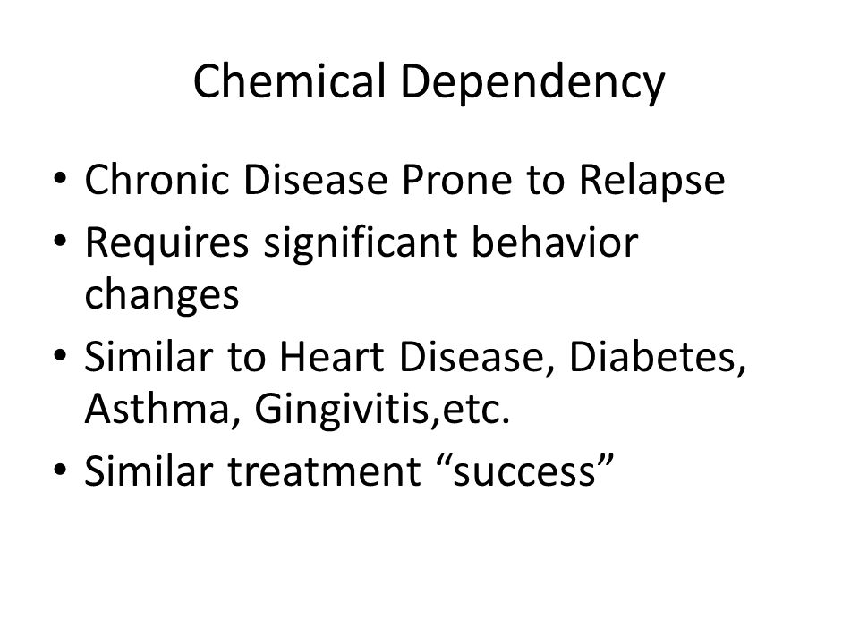 Chemical Dependency Chronic Disease Prone to Relapse