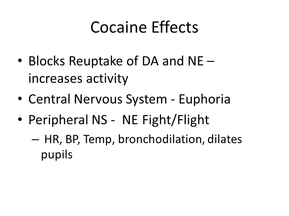 Cocaine Effects Blocks Reuptake of DA and NE – increases activity