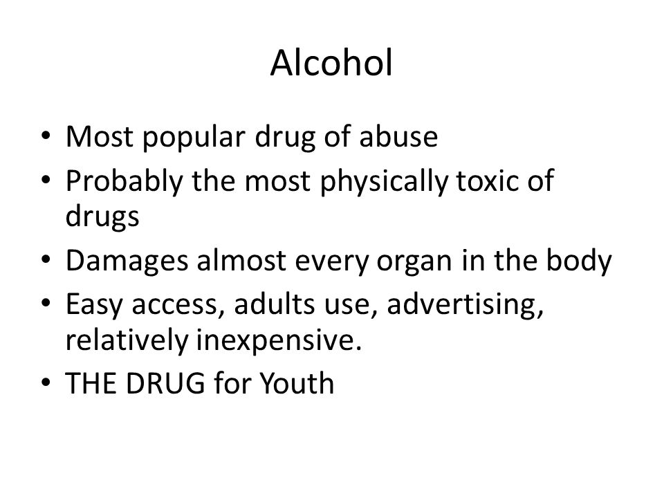Alcohol Most popular drug of abuse