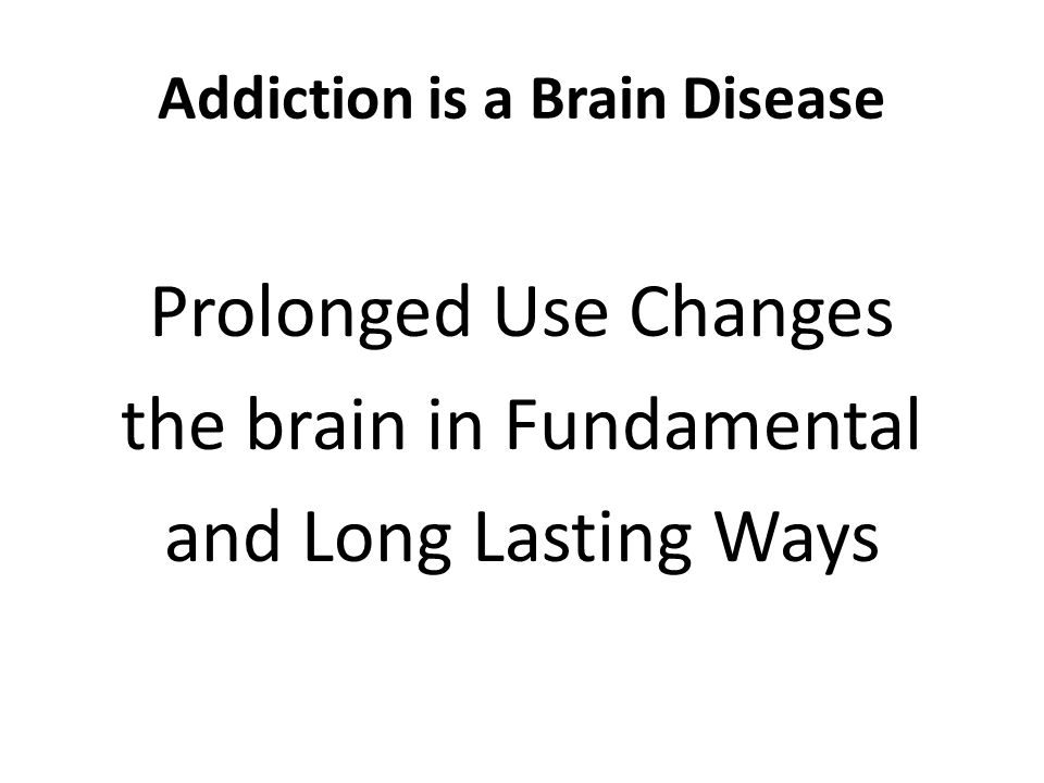 Addiction is a Brain Disease