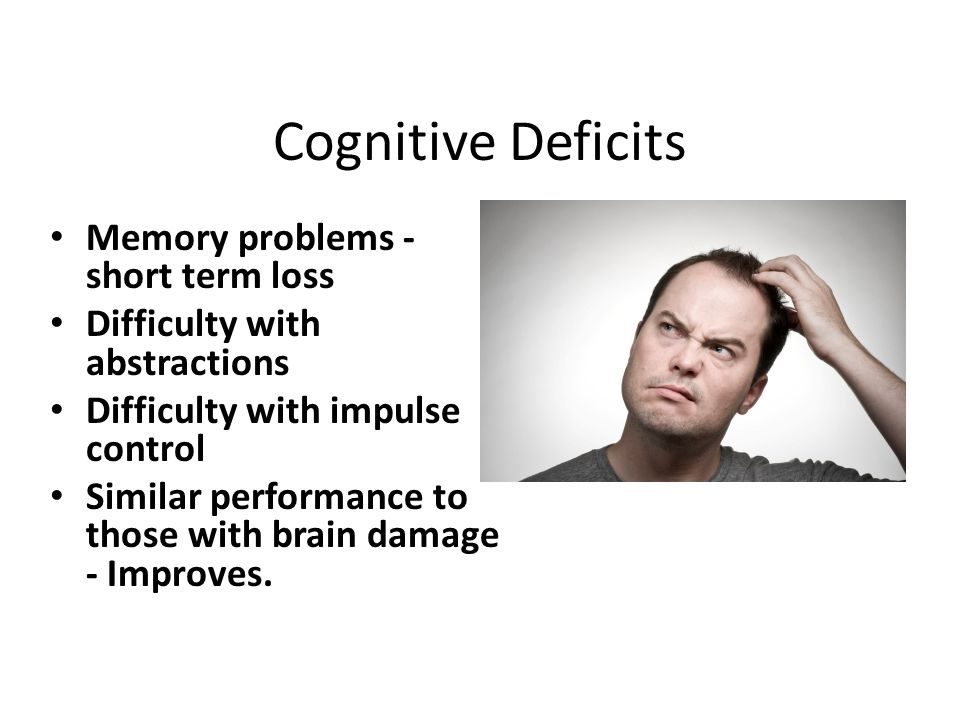 Cognitive Deficits Memory problems - short term loss