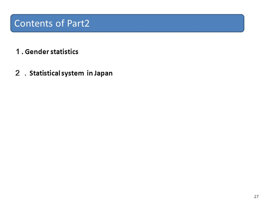 Contents of Part2 1. Gender statistics 2.Statistical system in Japan