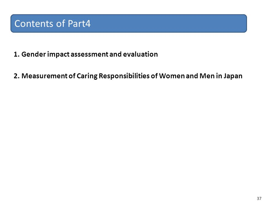 Contents of Part4 1. Gender impact assessment and evaluation