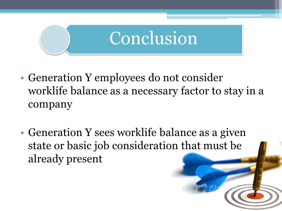 Conclusion Generation Y employees do not consider worklife balance as a necessary factor to stay in a company.