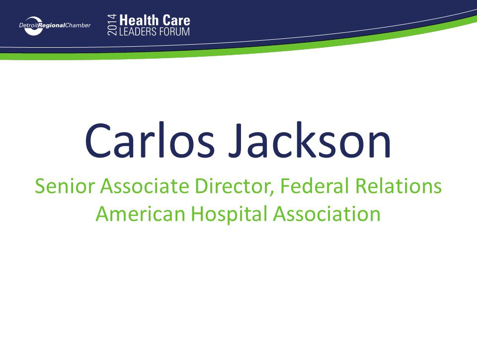 Carlos Jackson Senior Associate Director, Federal Relations American Hospital Association