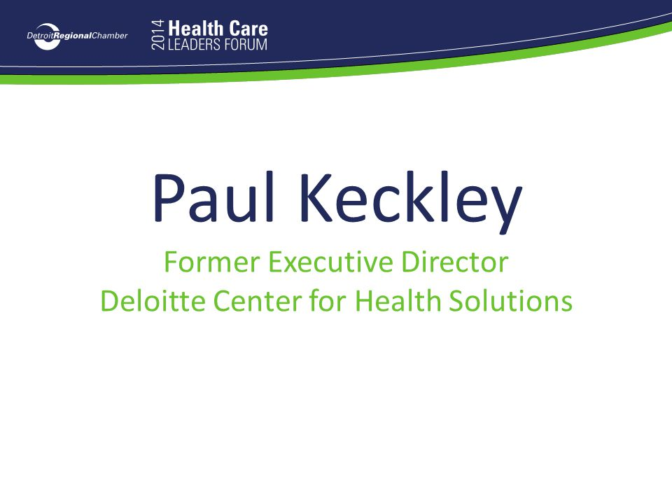 Paul Keckley Former Executive Director Deloitte Center for Health Solutions