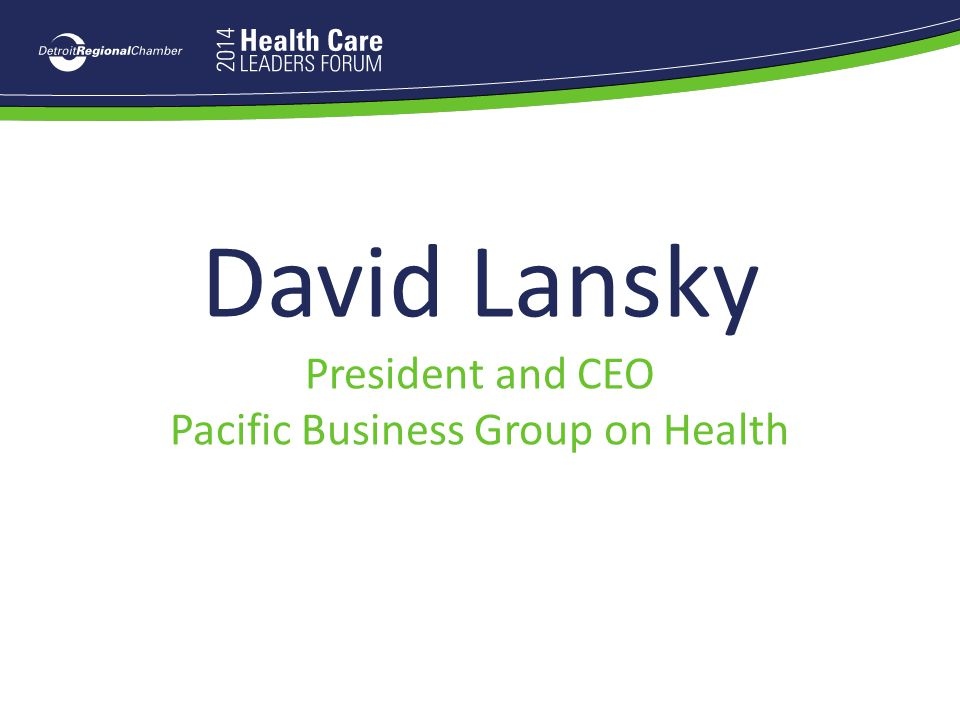 David Lansky President and CEO Pacific Business Group on Health