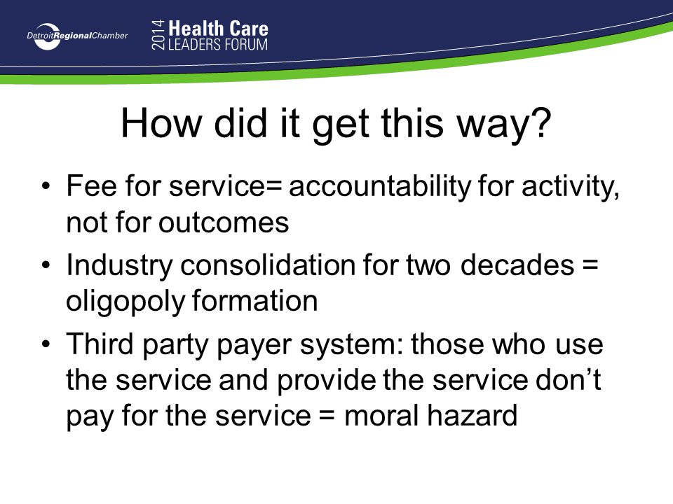 How did it get this way Fee for service= accountability for activity, not for outcomes.