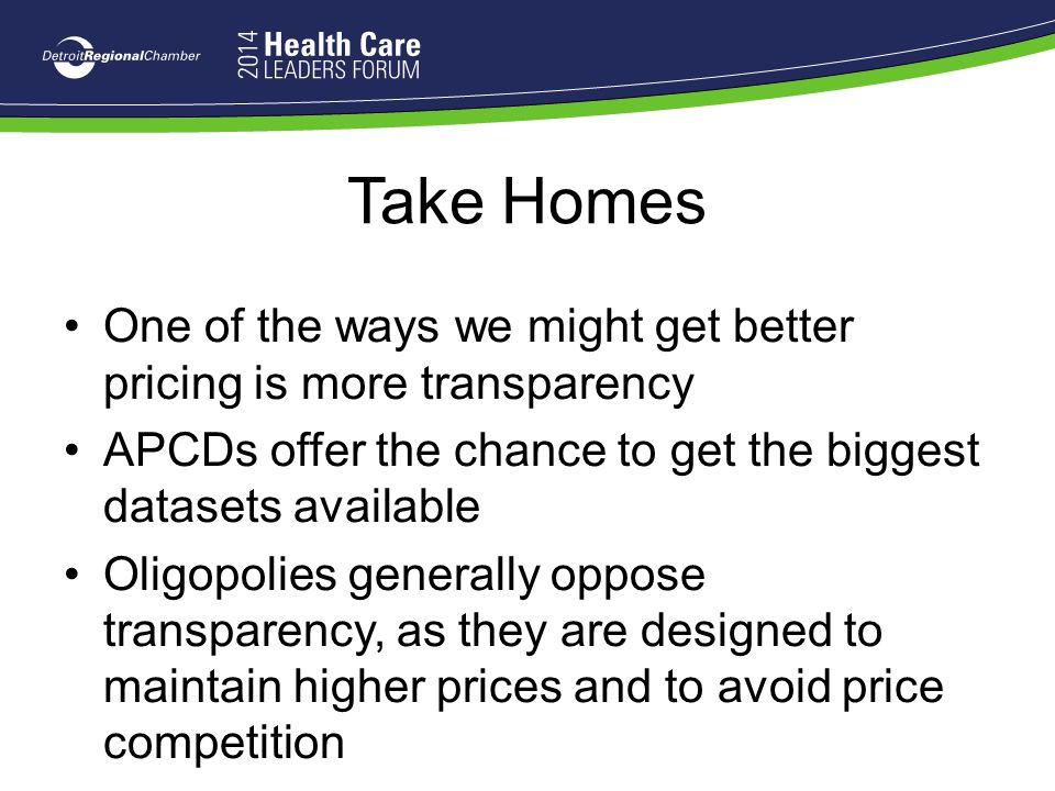 Take Homes One of the ways we might get better pricing is more transparency. APCDs offer the chance to get the biggest datasets available.