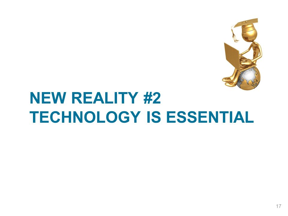 New Reality #2 Technology is Essential