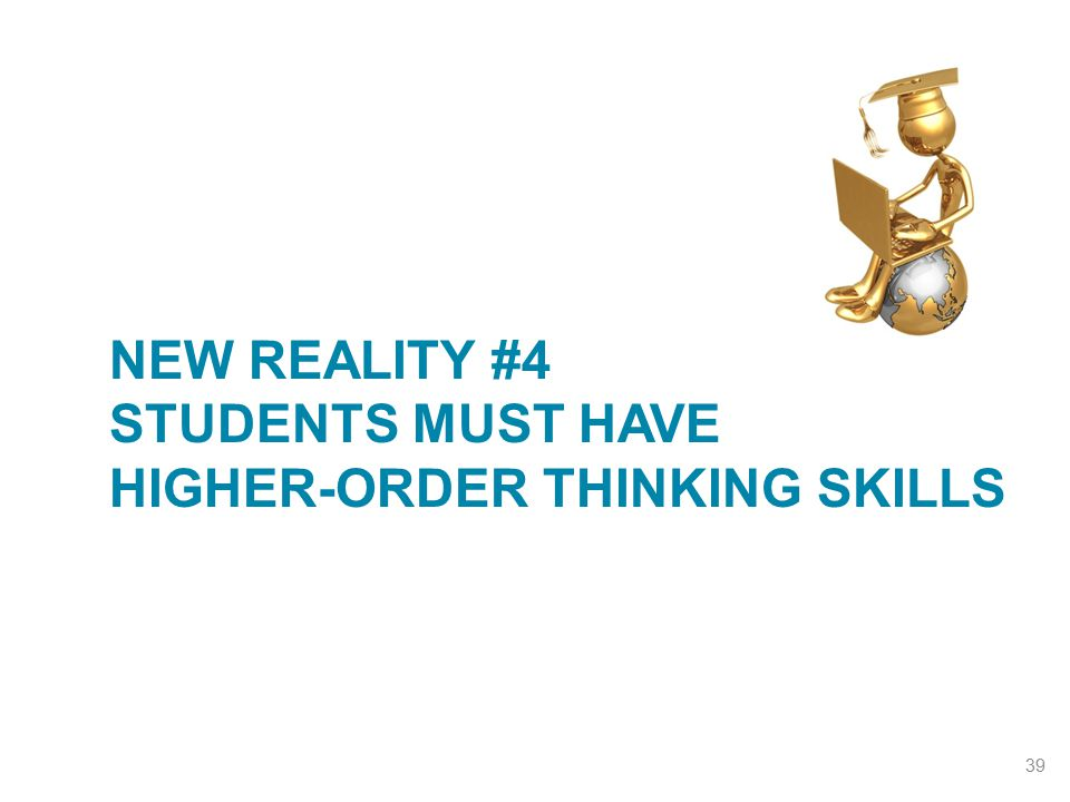 New Reality #4 Students Must Have Higher-Order Thinking skills