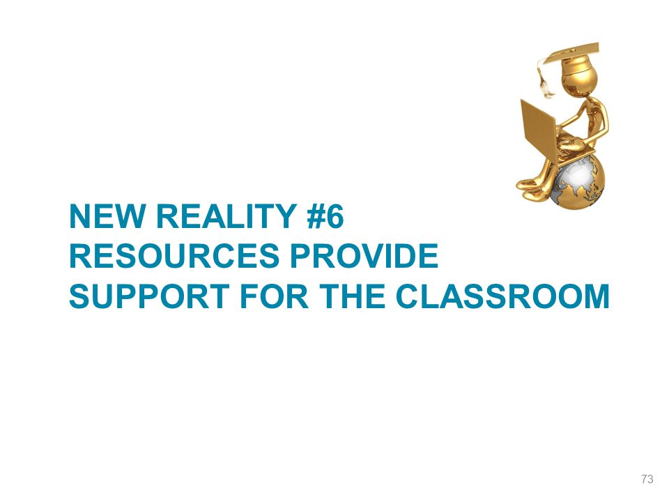 New Reality #6 Resources provide support for the classroom