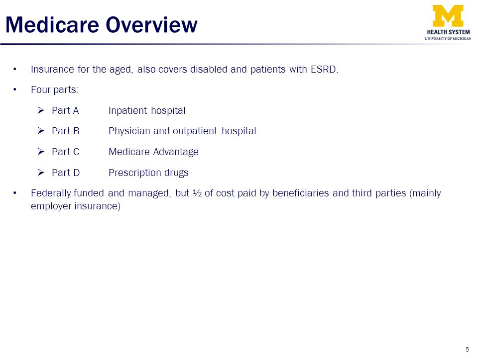 Medicare Overview Insurance for the aged, also covers disabled and patients with ESRD. Four parts: