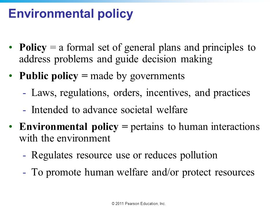 Environmental policy Policy = a formal set of general plans and principles to address problems and guide decision making.