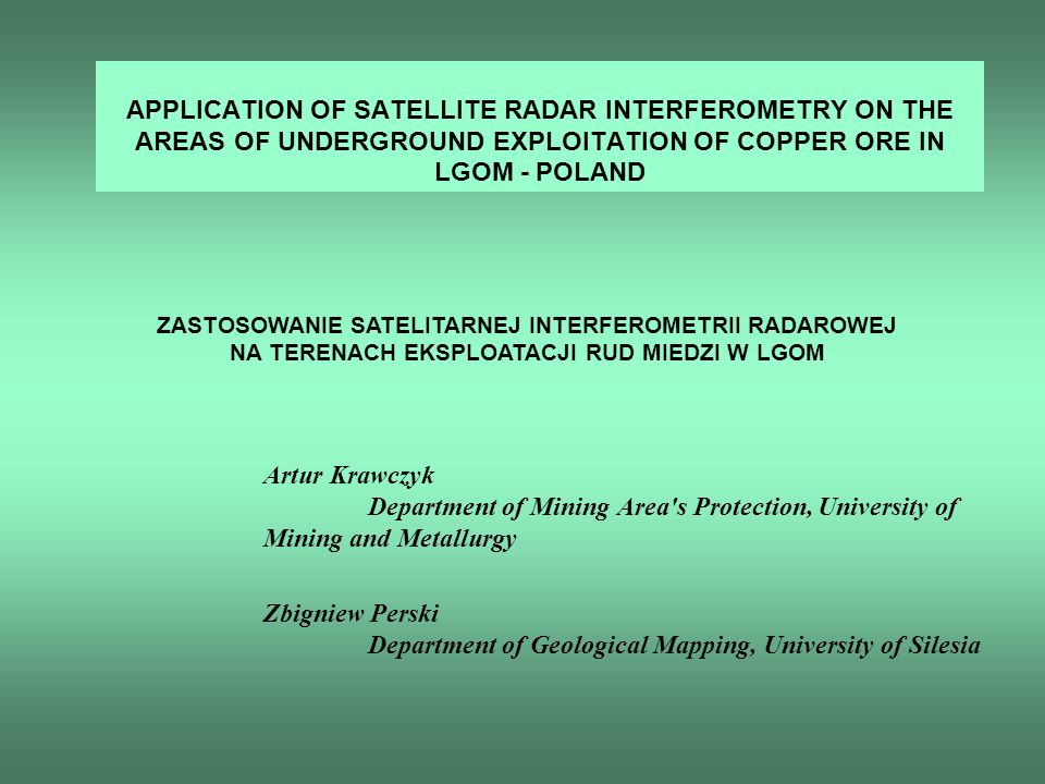 APPLICATION OF SATELLITE RADAR INTERFEROMETRY ON THE AREAS OF UNDERGROUND EXPLOITATION OF COPPER ORE IN LGOM - POLAND