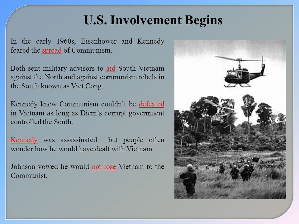 U.S. Involvement Begins In the early 1960s, Eisenhower and Kennedy feared the spread of Communism.