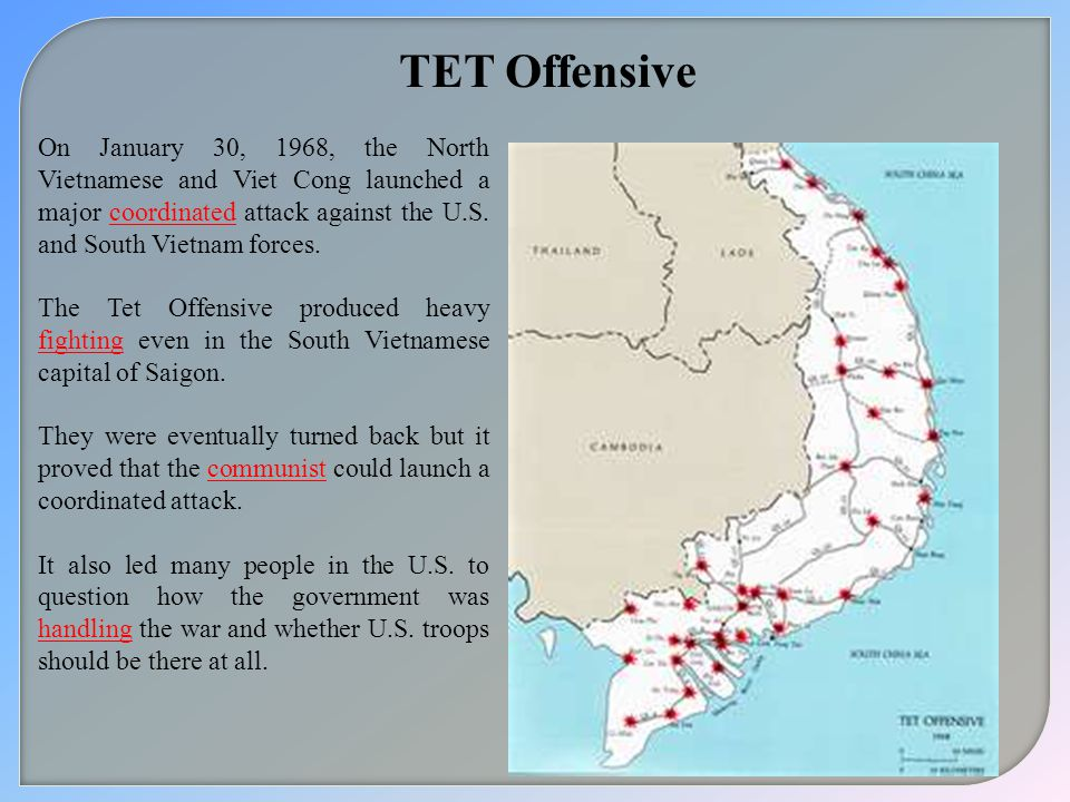 TET Offensive On January 30, 1968, the North Vietnamese and Viet Cong launched a major coordinated attack against the U.S. and South Vietnam forces.