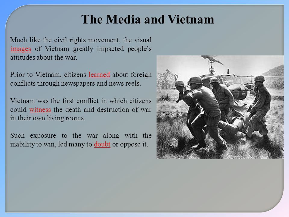 The Media and Vietnam Much like the civil rights movement, the visual images of Vietnam greatly impacted people's attitudes about the war.