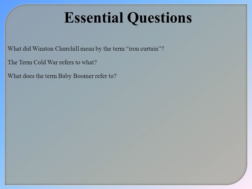 Essential Questions What did Winston Churchill mean by the term iron curtain The Term Cold War refers to what