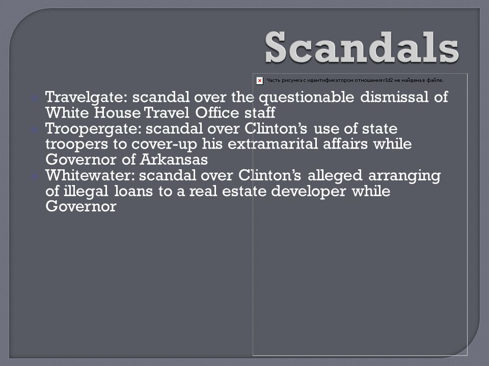 Scandals Travelgate: scandal over the questionable dismissal of White House Travel Office staff.