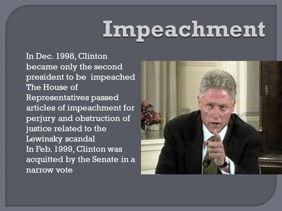 Impeachment In Dec. 1998, Clinton became only the second president to be impeached.
