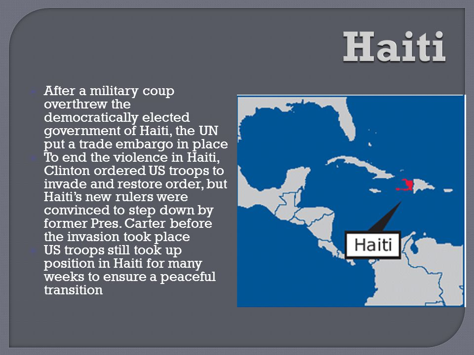 Haiti After a military coup overthrew the democratically elected government of Haiti, the UN put a trade embargo in place.