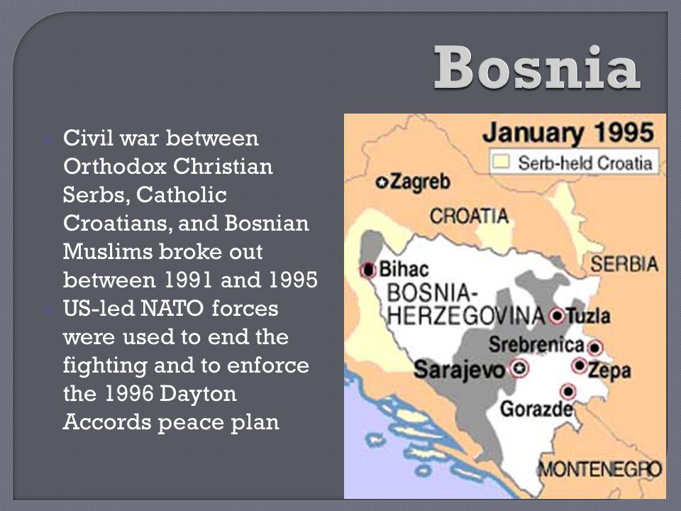 Bosnia Civil war between Orthodox Christian Serbs, Catholic Croatians, and Bosnian Muslims broke out between 1991 and 1995.