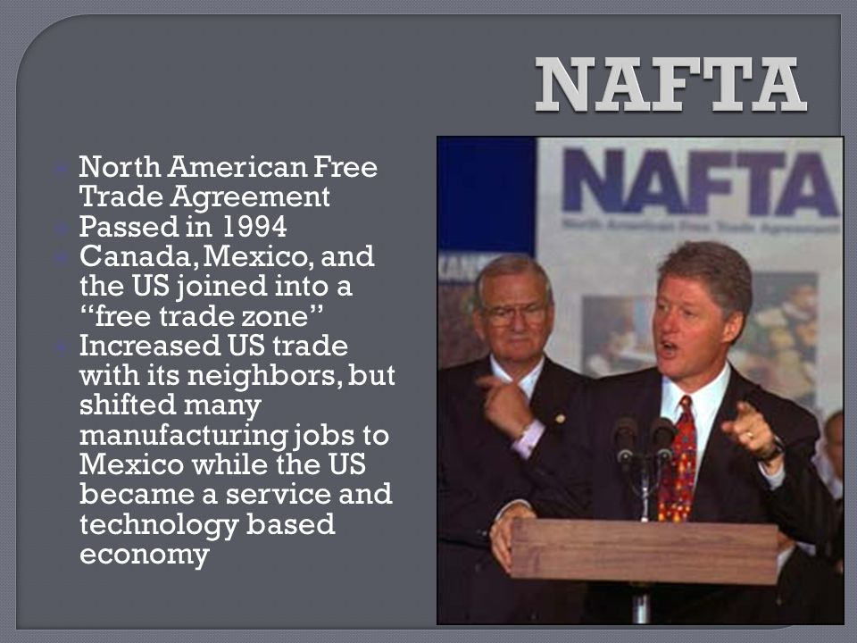 NAFTA North American Free Trade Agreement Passed in 1994