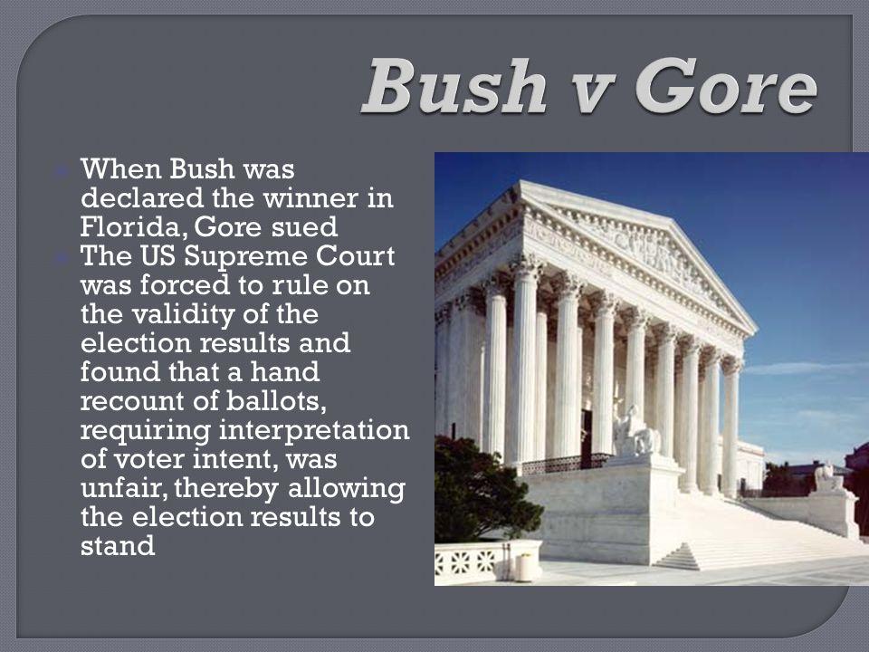 Bush v Gore When Bush was declared the winner in Florida, Gore sued