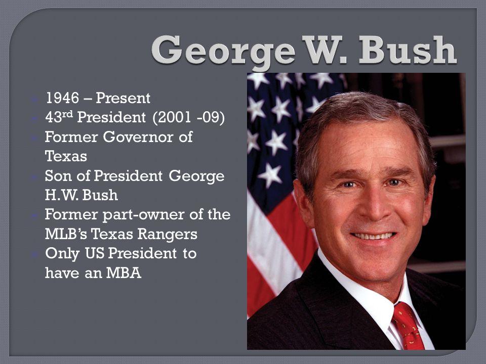 George W. Bush 1946 – Present 43rd President (2001 -09)