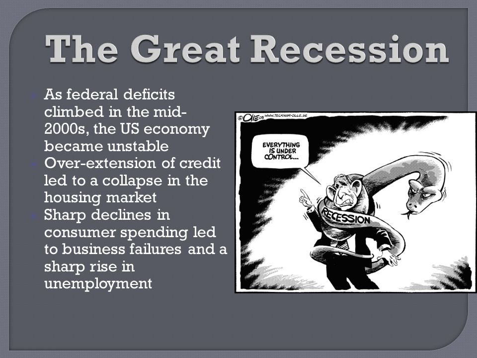 The Great Recession As federal deficits climbed in the mid-2000s, the US economy became unstable.