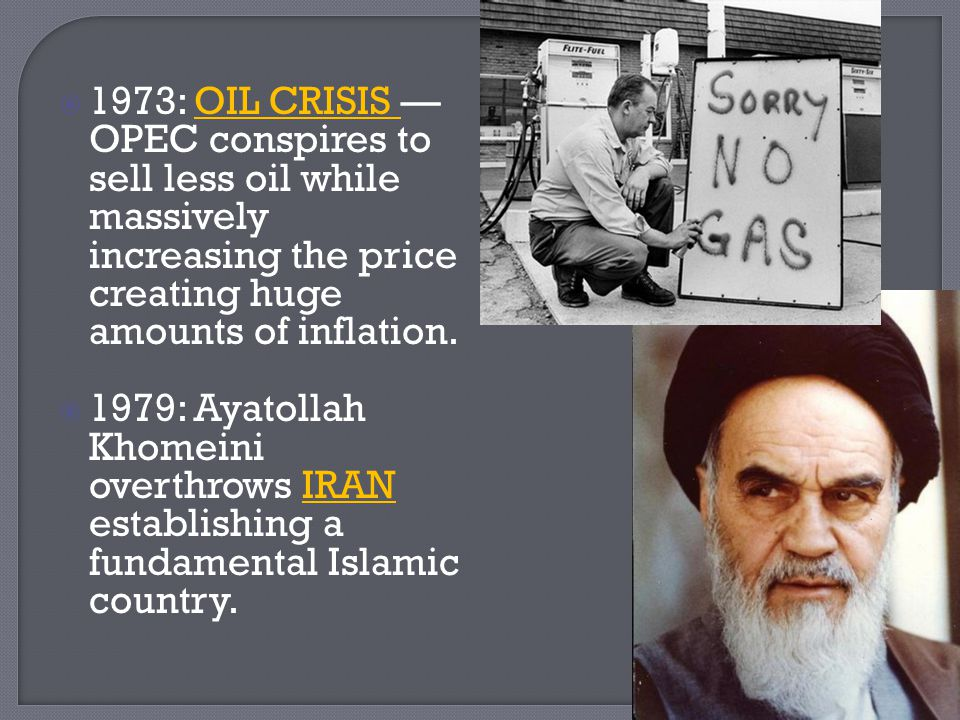 1973: OIL CRISIS —OPEC conspires to sell less oil while massively increasing the price creating huge amounts of inflation.