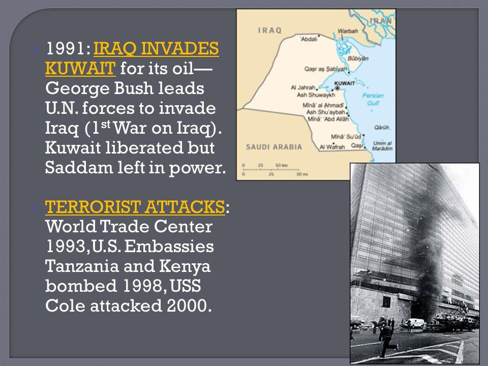 1991: IRAQ INVADES KUWAIT for its oil—George Bush leads U. N
