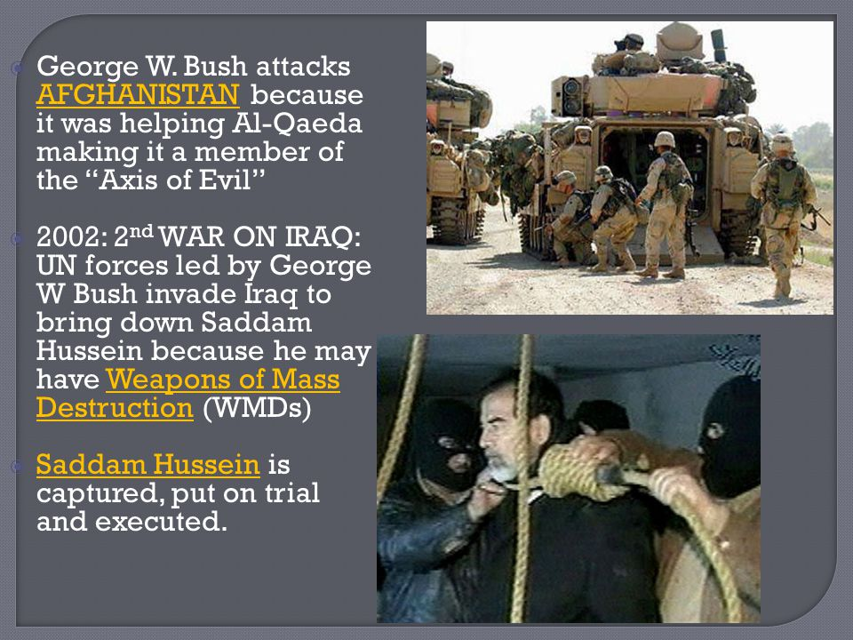George W. Bush attacks AFGHANISTAN because it was helping Al-Qaeda making it a member of the Axis of Evil