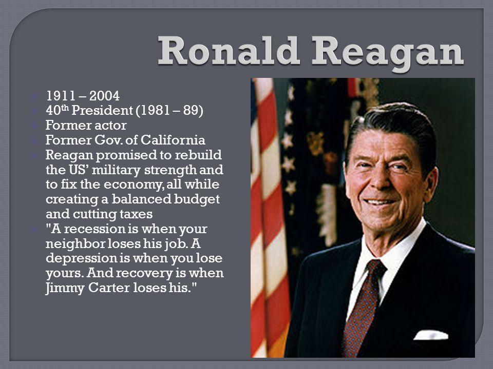 Ronald Reagan 1911 – 2004 40th President (1981 – 89) Former actor