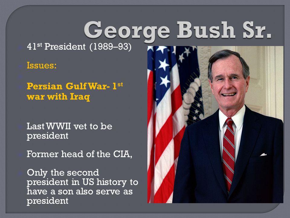 George Bush Sr. 41st President (1989–93) Issues: