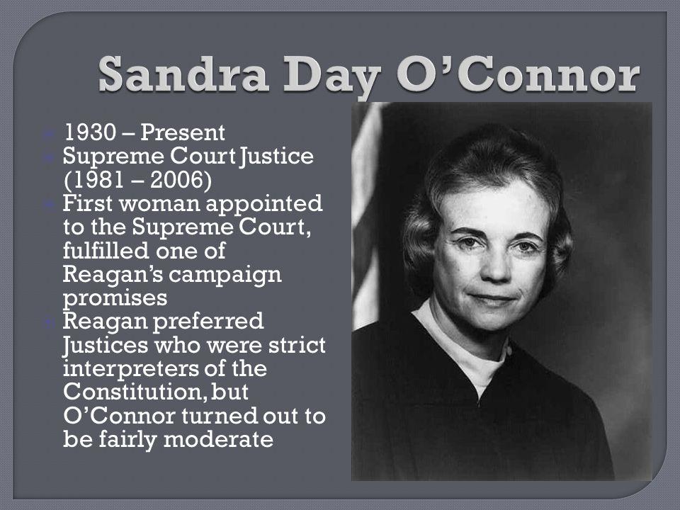 Sandra Day O'Connor 1930 – Present Supreme Court Justice (1981 – 2006)