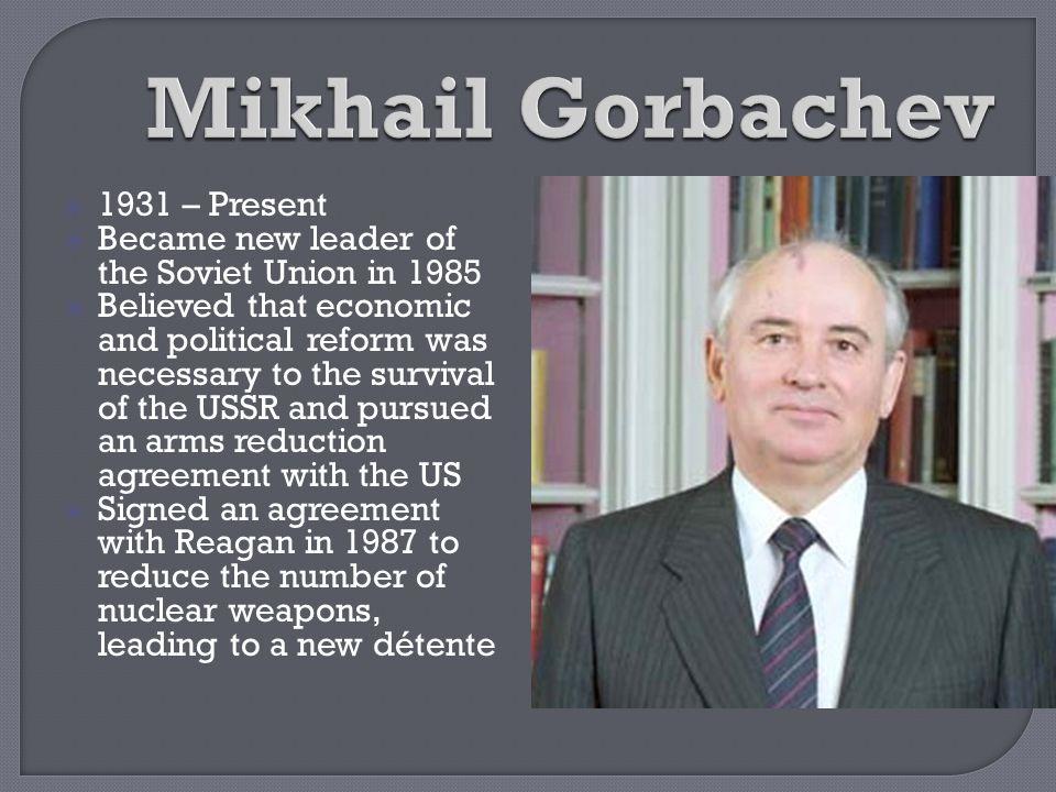 Mikhail Gorbachev 1931 – Present