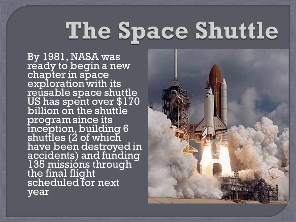 The Space Shuttle By 1981, NASA was ready to begin a new chapter in space exploration with its reusable space shuttle.