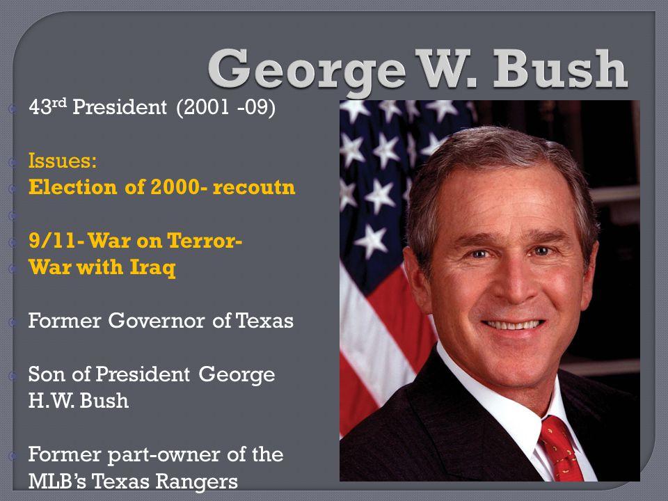 George W. Bush 43rd President (2001 -09) Issues: