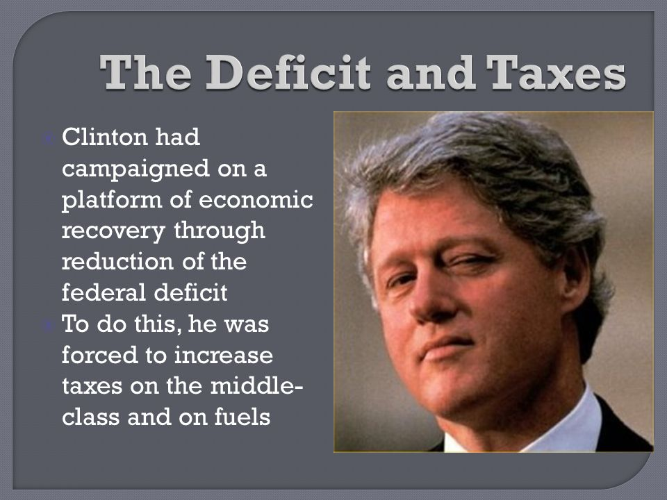 The Deficit and Taxes Clinton had campaigned on a platform of economic recovery through reduction of the federal deficit.