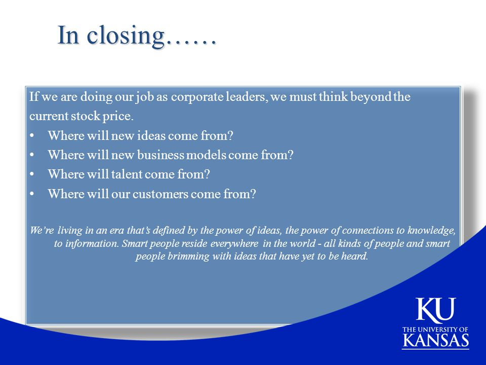 In closing…… If we are doing our job as corporate leaders, we must think beyond the. current stock price.