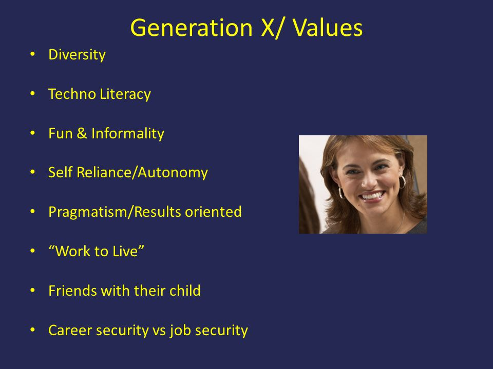 Generation X/ Values Diversity Techno Literacy Fun & Informality